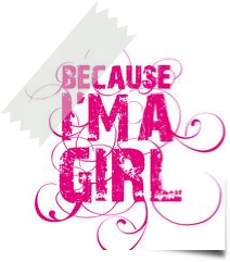 BECAUSE I'M A GIRL